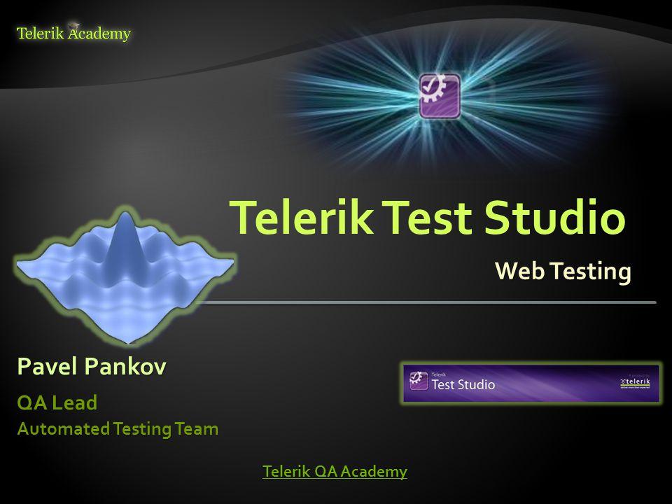 Web Testing Pavel Pankov QA Lead Automated Testing Team Telerik QA Academy Telerik QA Academy