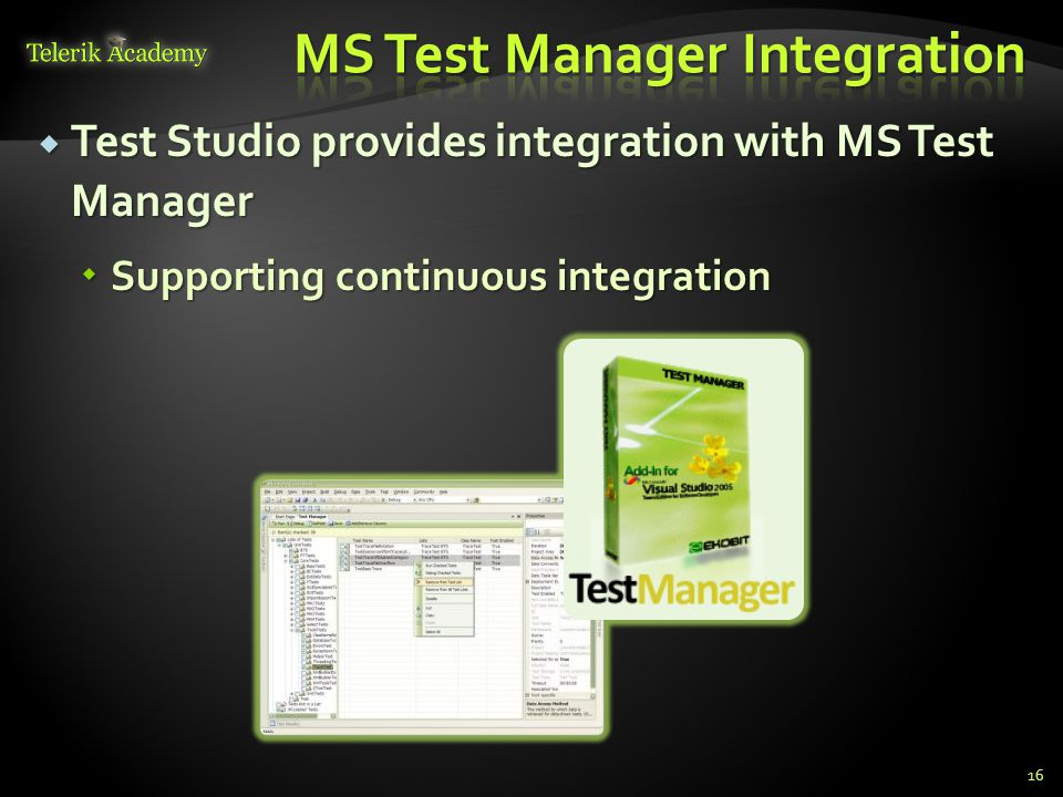  Test Studio provides integration with MS Test Manager  Supporting continuous integration 16