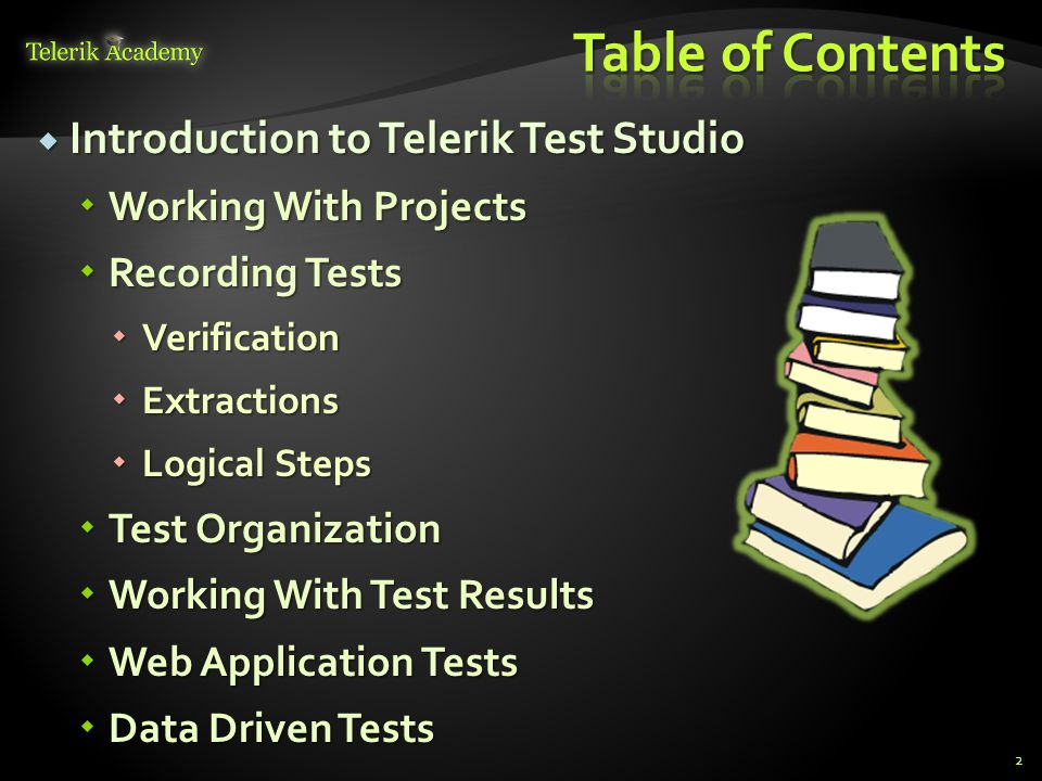  Introduction to Telerik Test Studio  Working With Projects  Recording Tests  Verification  Extractions  Logical Steps  Test Organization  Working With Test Results  Web Application Tests  Data Driven Tests 2