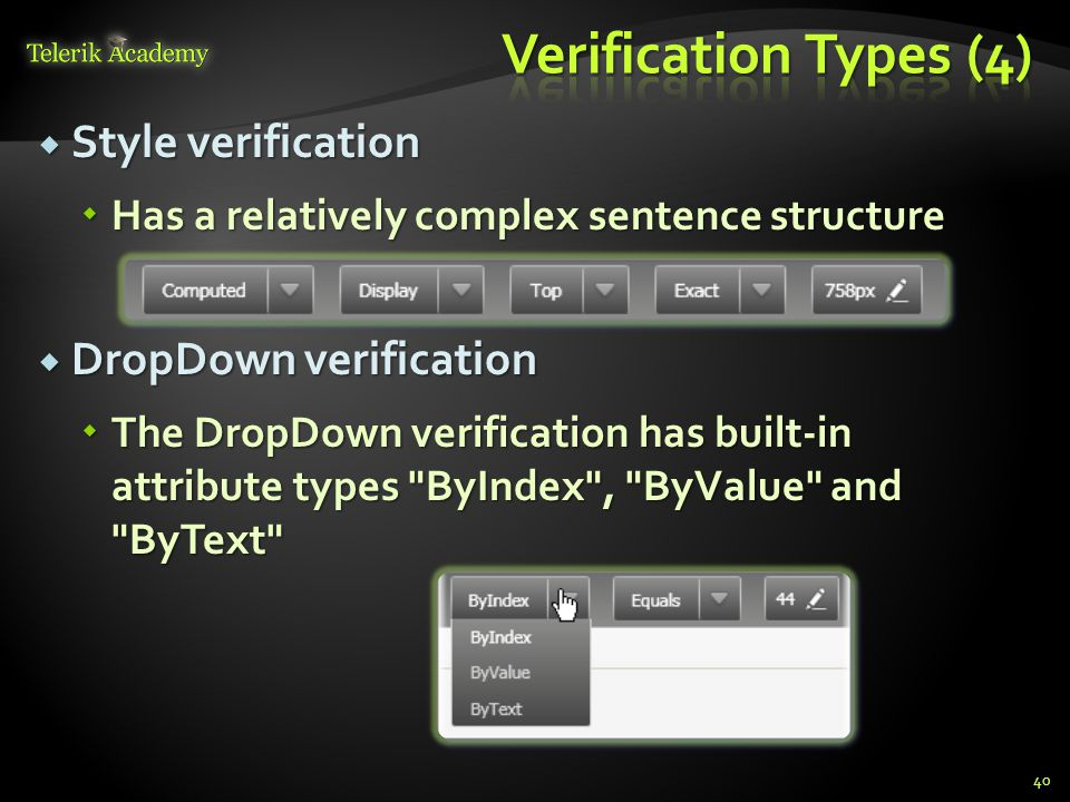  Style verification  Has a relatively complex sentence structure  DropDown verification  The DropDown verification has built-in attribute types ByIndex , ByValue and ByText 40