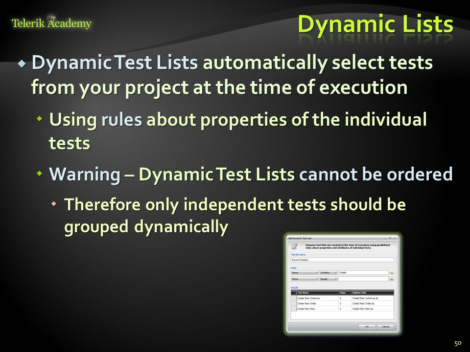  Dynamic Test Lists automatically select tests from your project at the time of execution  Using rules about properties of the individual tests  Warning – Dynamic Test Lists cannot be ordered  Therefore only independent tests should be grouped dynamically 50