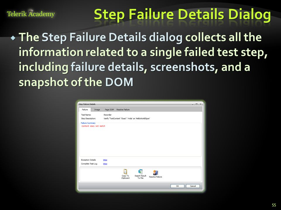  The Step Failure Details dialog collects all the information related to a single failed test step, including failure details, screenshots, and a snapshot of the DOM 55