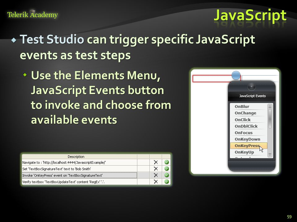  Test Studio can trigger specific JavaScript events as test steps  Use the Elements Menu, JavaScript Events button to invoke and choose from available events 59
