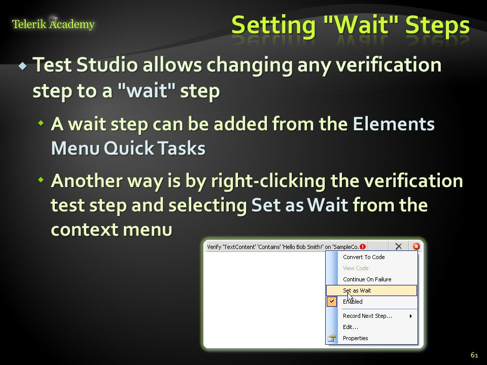  Test Studio allows changing any verification step to a wait step  A wait step can be added from the Elements Menu Quick Tasks  Another way is by right-clicking the verification test step and selecting Set as Wait from the context menu 61