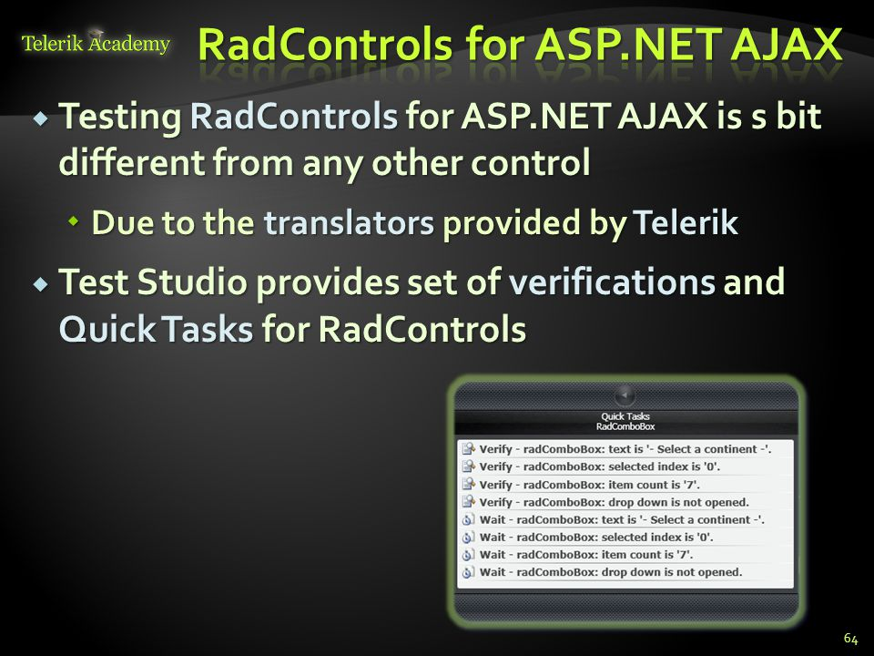  Testing RadControls for ASP.NET AJAX is s bit different from any other control  Due to the translators provided by Telerik  Test Studio provides set of verifications and Quick Tasks for RadControls 64