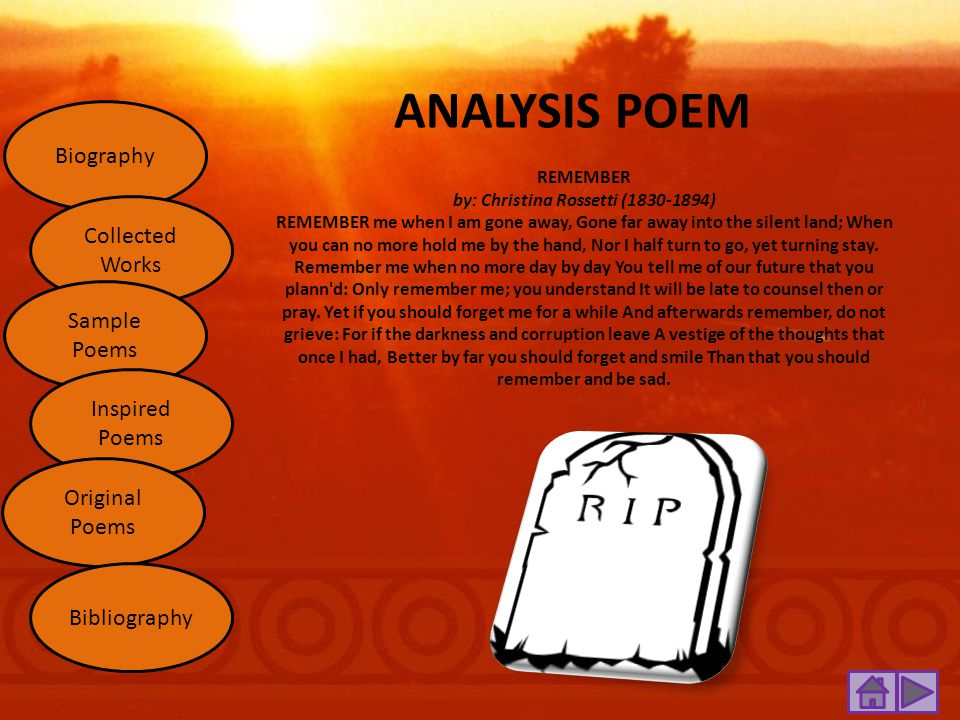 ANALYSIS In Christina Rossetti's poem Remember, she uses a distinct mood to shield her topic of remembrance and triumph after ones death.