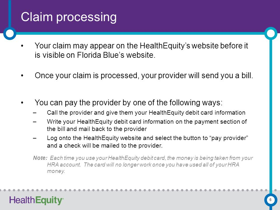 Claim processing 6 Your claim may appear on the HealthEquity's website before it is visible on Florida Blue's website.