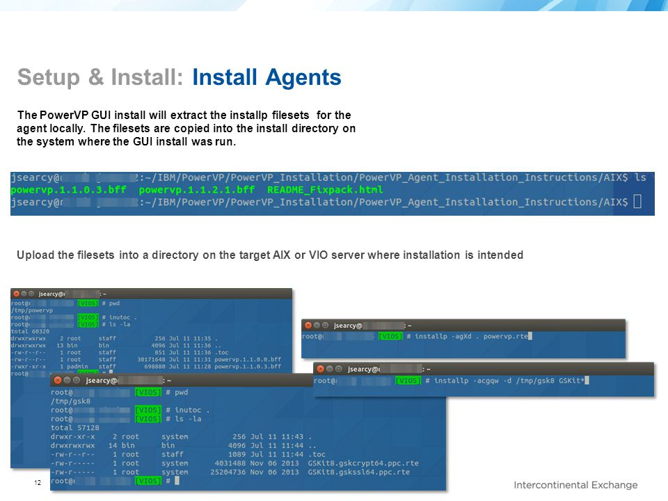 12 Setup & Install: Install Agents The PowerVP GUI install will extract the installp filesets for the agent locally. The filesets are copied into the