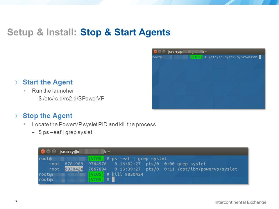 14 Setup & Install: Stop & Start Agents › Start the Agent  Run the launcher ‒ $ /etc/rc.d/rc2.d/SPowerVP › Stop the Agent  Locate the PowerVP syslet