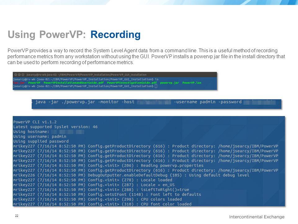 22 Using PowerVP: Recording PowerVP provides a way to record the System Level Agent data from a command line. This is a useful method of recording per
