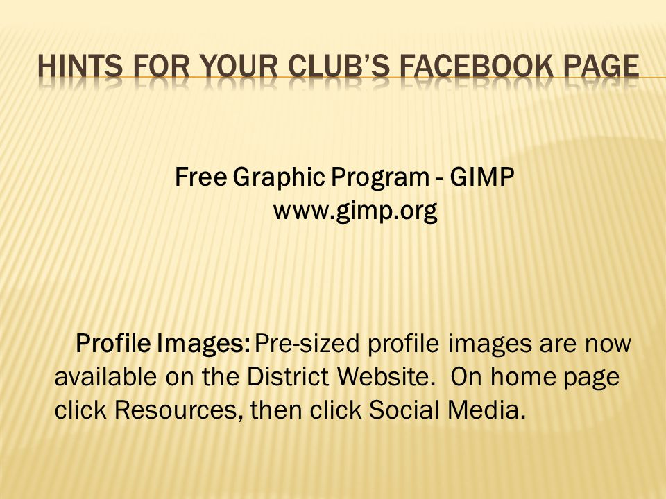 Free Graphic Program - GIMP www.gimp.org Profile Images:Pre-sized profile images are now available on the District Website.