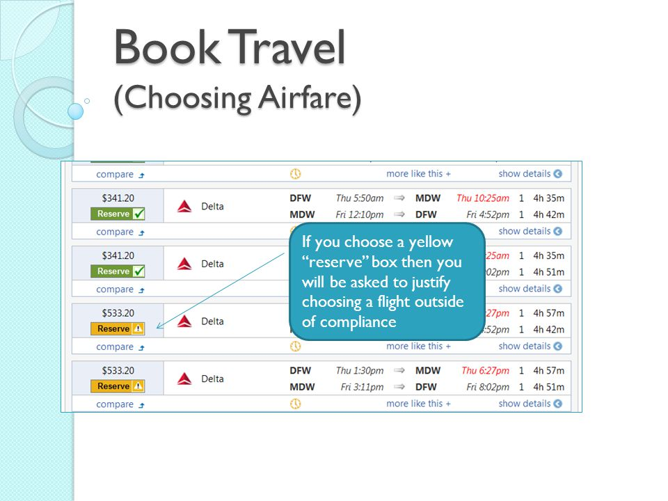 Book Travel (Choosing Airfare) If you choose a yellow reserve box then you will be asked to justify choosing a flight outside of compliance
