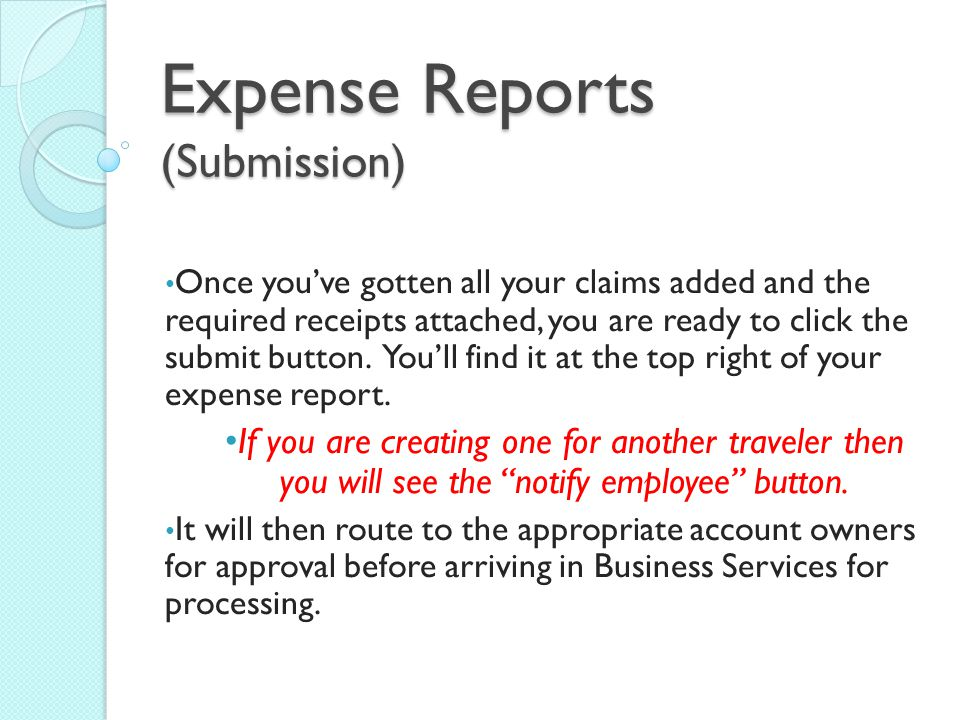 Expense Reports (Submission) Once you've gotten all your claims added and the required receipts attached, you are ready to click the submit button.