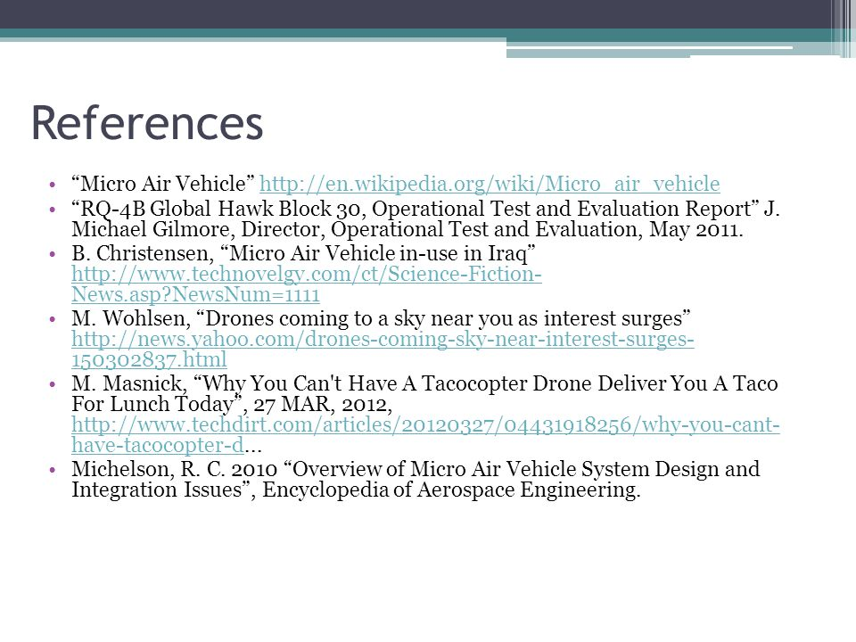 References Micro Air Vehicle http://en.wikipedia.org/wiki/Micro_air_vehiclehttp://en.wikipedia.org/wiki/Micro_air_vehicle RQ-4B Global Hawk Block 30, Operational Test and Evaluation Report J.