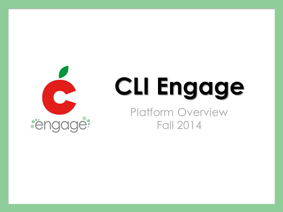CLI Engage Platform Overview Fall 2014