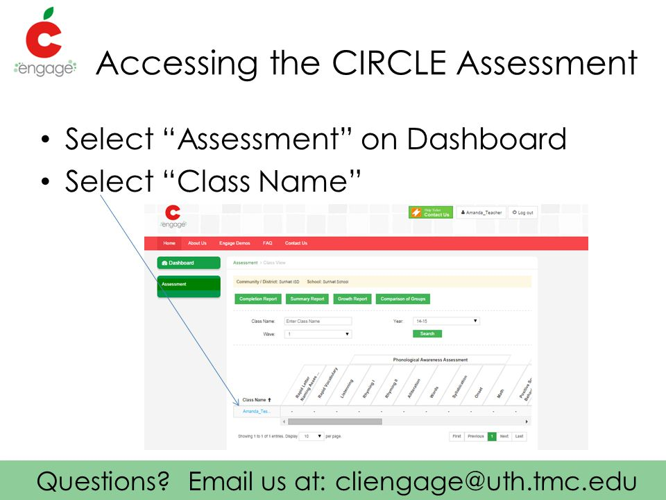 """Questions? Email us at: cliengage@uth.tmc.edu Accessing the CIRCLE Assessment Select """"Assessment"""" on Dashboard Select """"Class Name"""""""