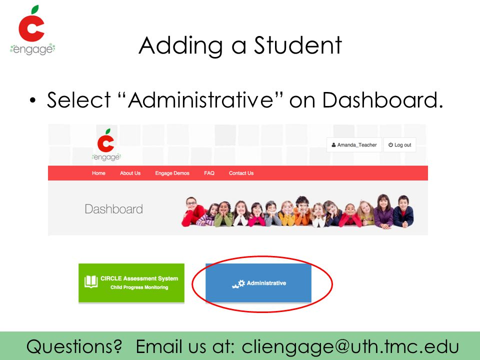 """Questions? Email us at: cliengage@uth.tmc.edu Adding a Student Select """"Administrative"""" on Dashboard."""