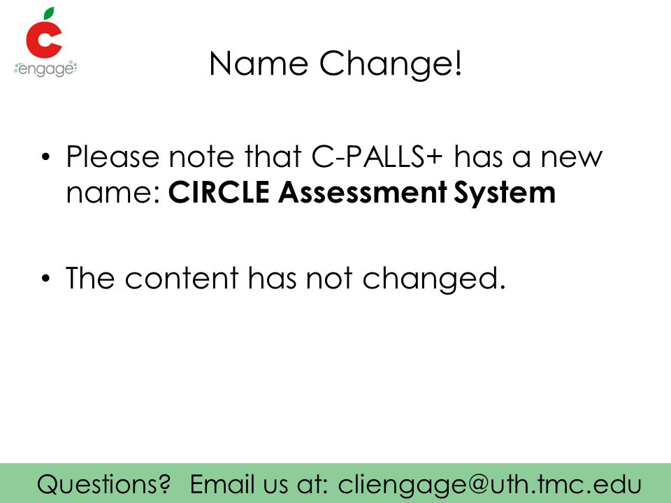 Questions. Email us at: cliengage@uth.tmc.edu Name Change.