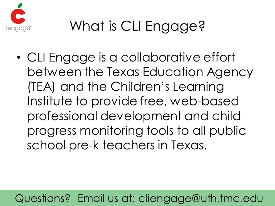 Questions. Email us at: cliengage@uth.tmc.edu What is CLI Engage.