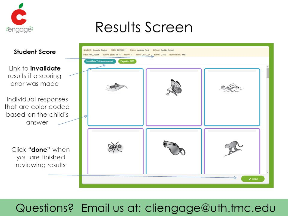 """Questions? Email us at: cliengage@uth.tmc.edu Results Screen Student Score Link to invalidate results if a scoring error was made Click """"done"""" when yo"""