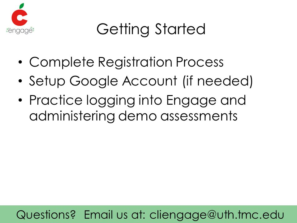 Questions.Email us at: cliengage@uth.tmc.edu 6.