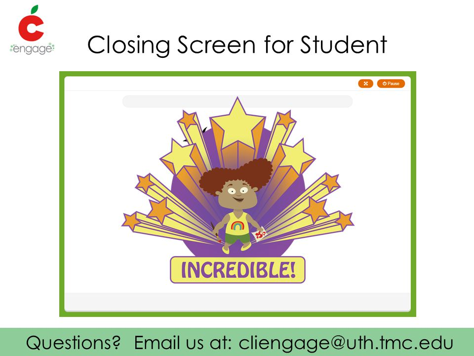 Questions Email us at: cliengage@uth.tmc.edu Closing Screen for Student