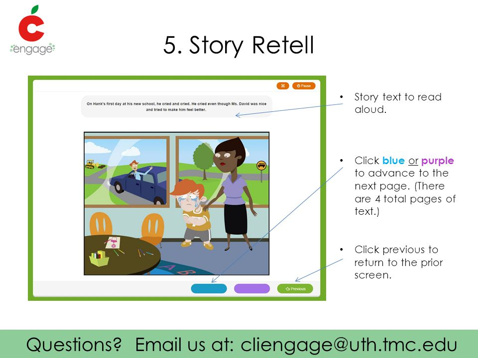 Questions. Email us at: cliengage@uth.tmc.edu 5. Story Retell Story text to read aloud.