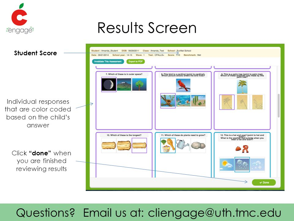 """Questions? Email us at: cliengage@uth.tmc.edu Results Screen Student Score Click """"done"""" when you are finished reviewing results Individual responses t"""