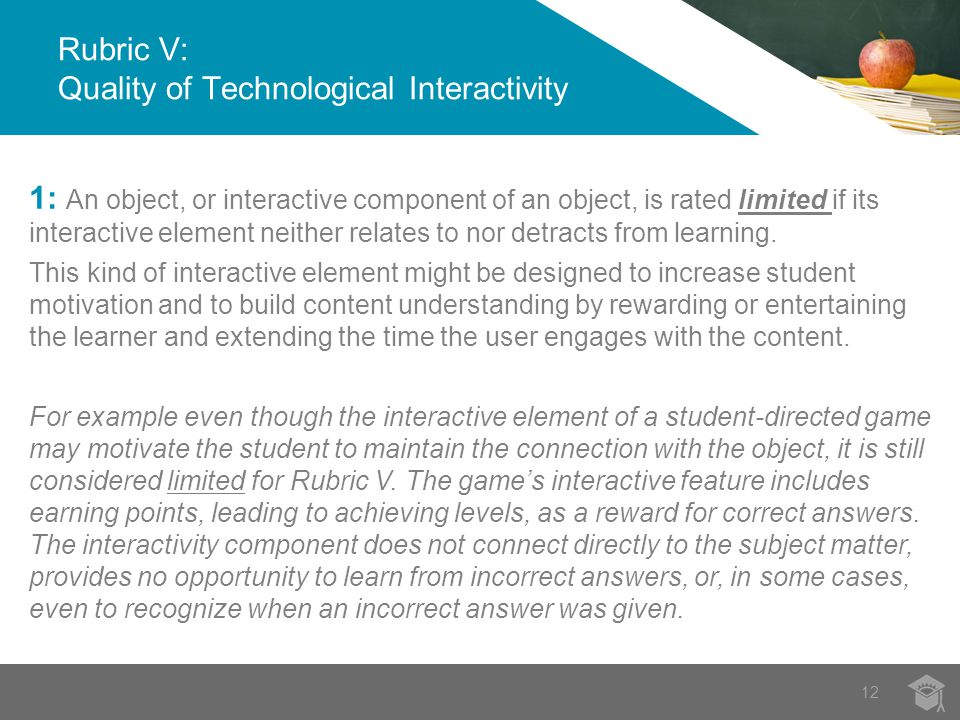 12 1: An object, or interactive component of an object, is rated limited if its interactive element neither relates to nor detracts from learning.