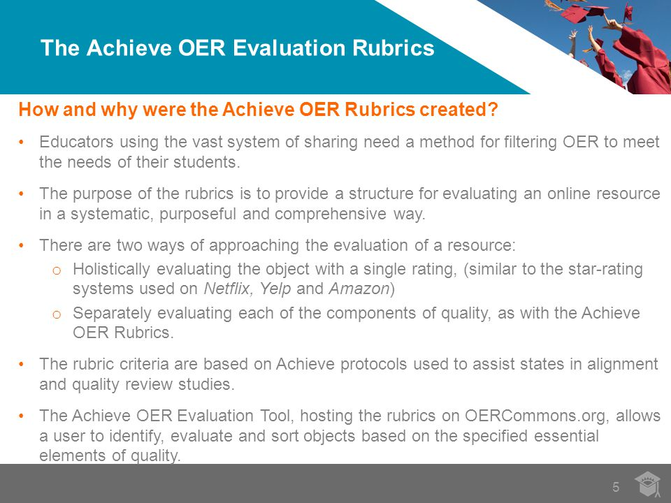 5 The Achieve OER Evaluation Rubrics How and why were the Achieve OER Rubrics created.