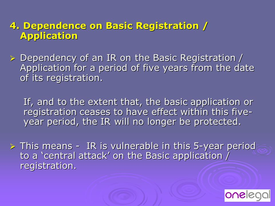 4. Dependence on Basic Registration / Application  Dependency of an IR on the Basic Registration / Application for a period of five years from the da