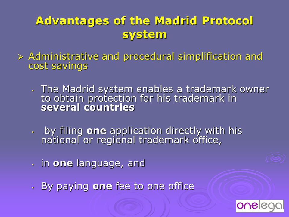 Advantages of the Madrid Protocol system  Administrative and procedural simplification and cost savings The Madrid system enables a trademark owner t