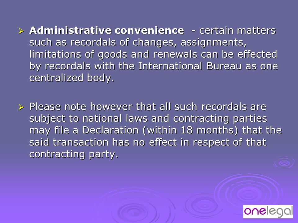  Administrative convenience - certain matters such as recordals of changes, assignments, limitations of goods and renewals can be effected by recorda