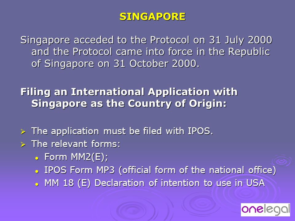 SINGAPORE Singapore acceded to the Protocol on 31 July 2000 and the Protocol came into force in the Republic of Singapore on 31 October 2000.
