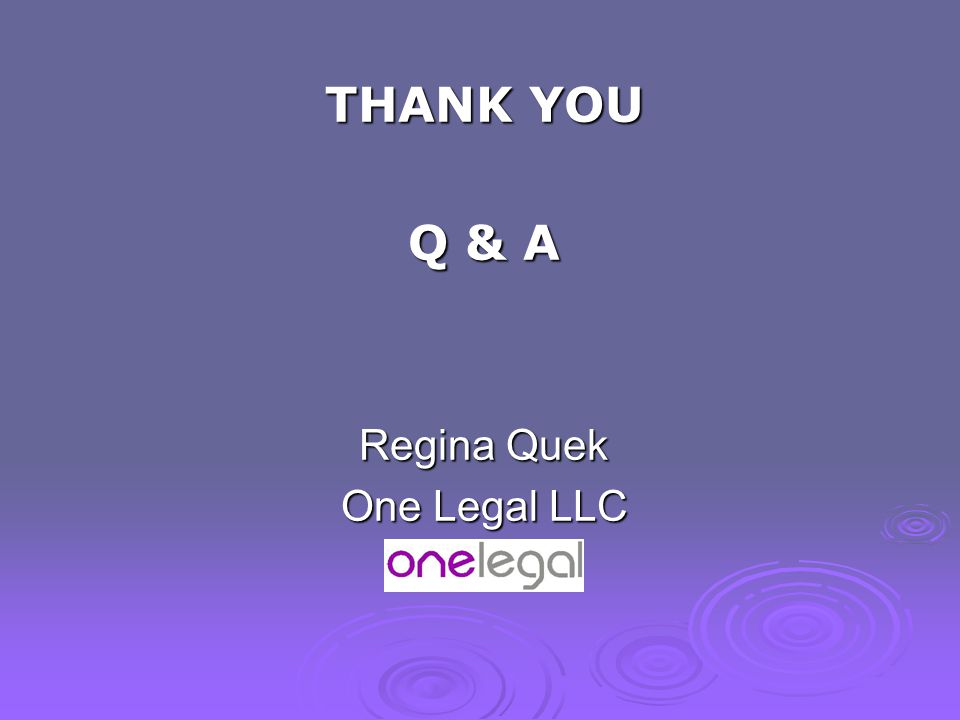 THANK YOU Q & A Regina Quek One Legal LLC