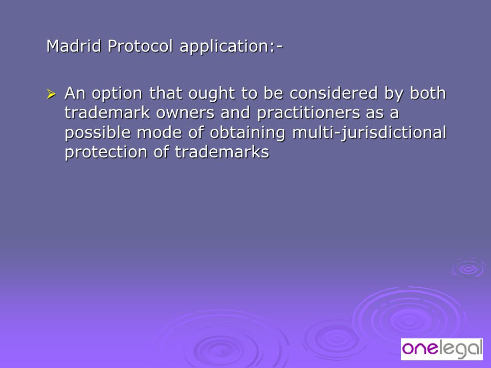 Madrid Protocol application:-  An option that ought to be considered by both trademark owners and practitioners as a possible mode of obtaining multi-jurisdictional protection of trademarks