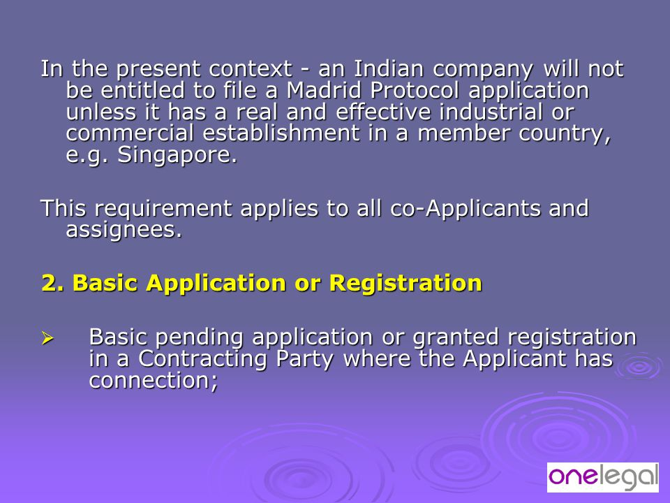 In the present context - an Indian company will not be entitled to file a Madrid Protocol application unless it has a real and effective industrial or commercial establishment in a member country, e.g.