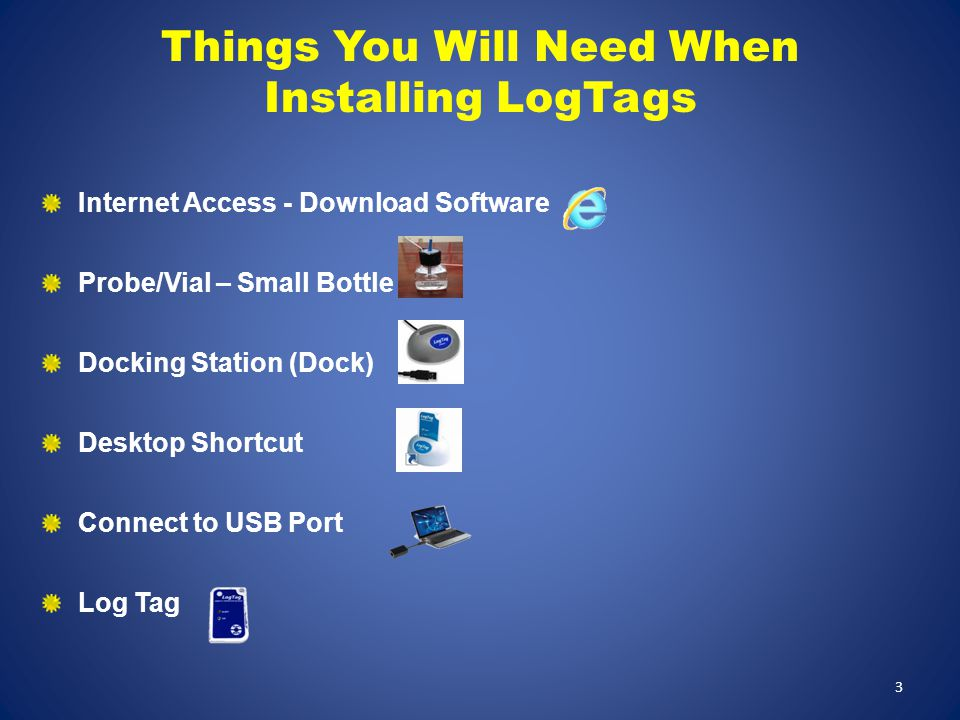 Internet Access - Download Software Probe/Vial – Small Bottle Docking Station (Dock) Desktop Shortcut Connect to USB Port Log Tag Things You Will Need