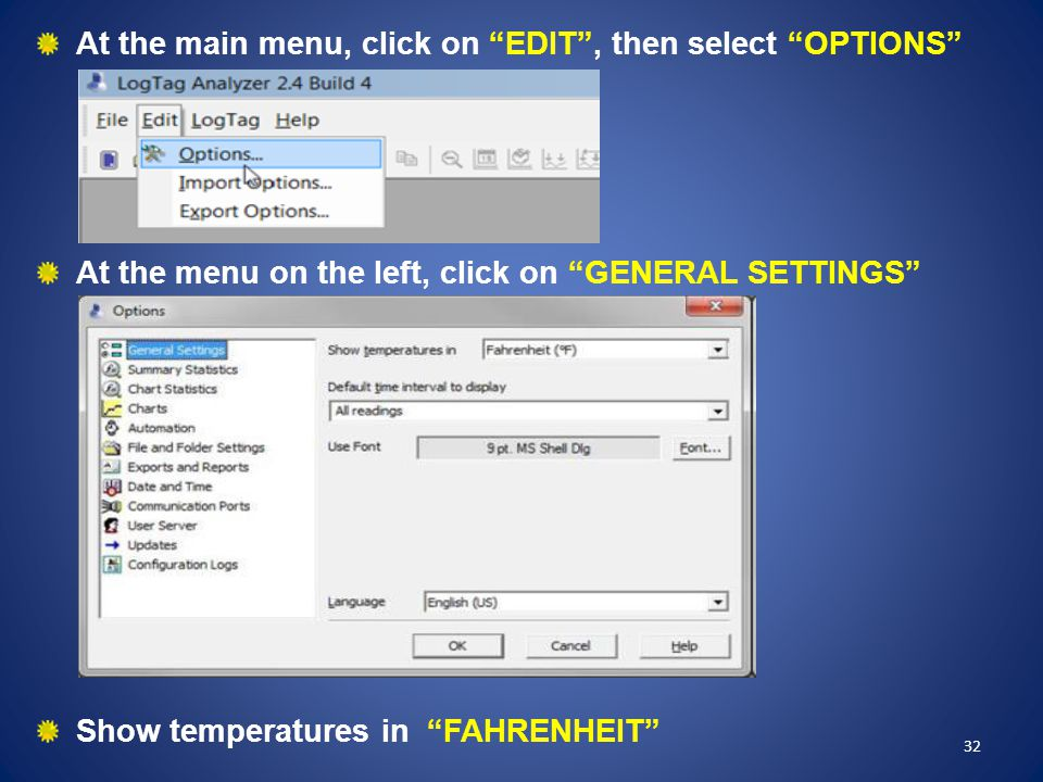 """At the main menu, click on """"EDIT"""", then select """"OPTIONS"""" At the menu on the left, click on """"GENERAL SETTINGS"""" Show temperatures in """"FAHRENHEIT"""" 32"""