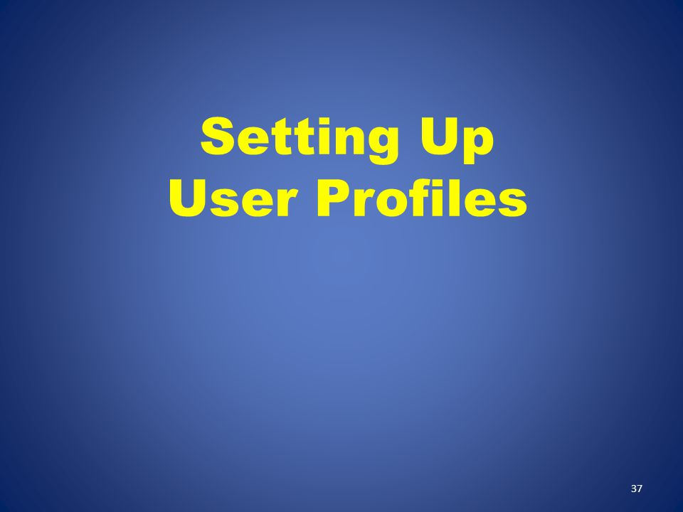 Setting Up User Profiles 37