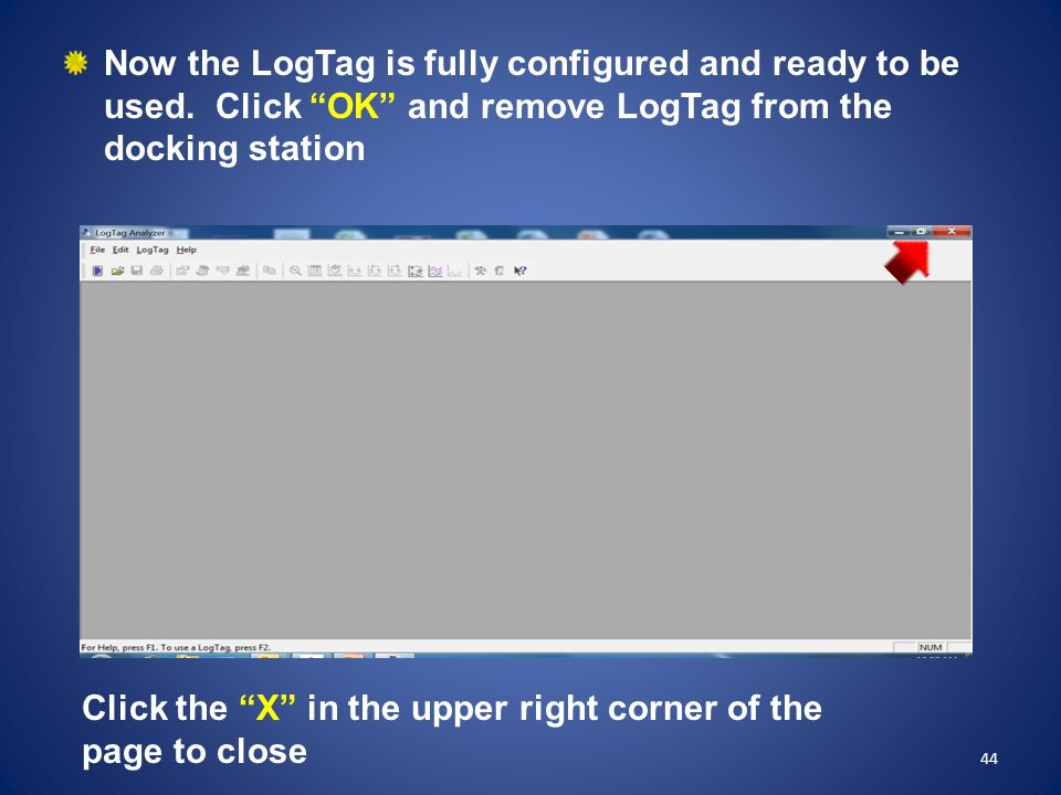"""Now the LogTag is fully configured and ready to be used. Click """"OK"""" and remove LogTag from the docking station 44 Click the """"X"""" in the upper right cor"""
