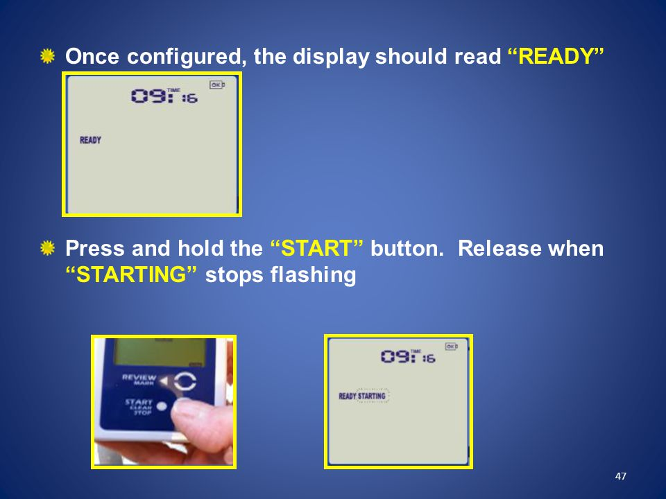 """Once configured, the display should read """"READY"""" Press and hold the """"START"""" button. Release when """"STARTING"""" stops flashing 47"""