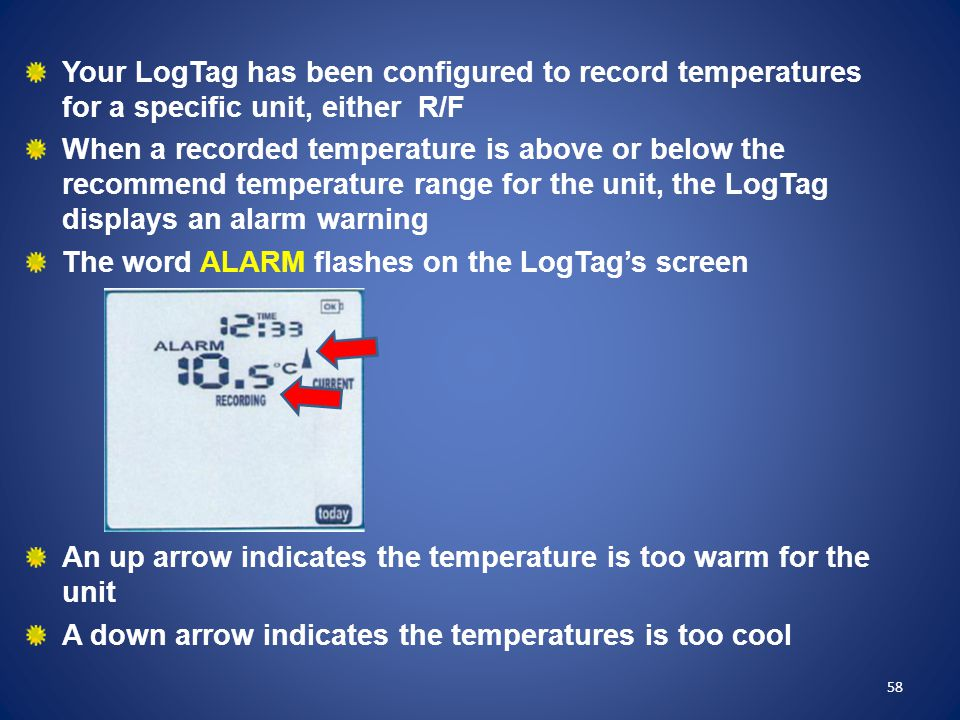 Your LogTag has been configured to record temperatures for a specific unit, either R/F When a recorded temperature is above or below the recommend tem
