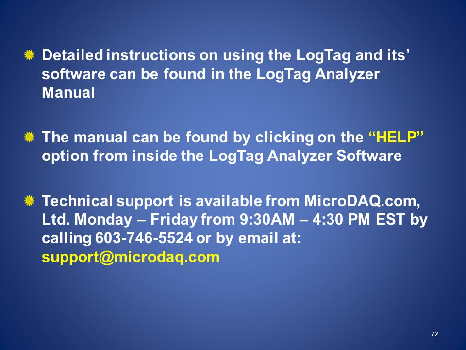 """Detailed instructions on using the LogTag and its' software can be found in the LogTag Analyzer Manual The manual can be found by clicking on the """"HEL"""