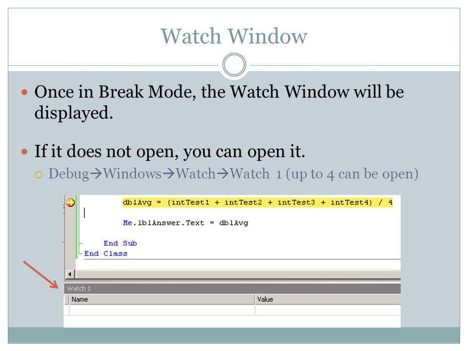Watch Window Once in Break Mode, the Watch Window will be displayed.