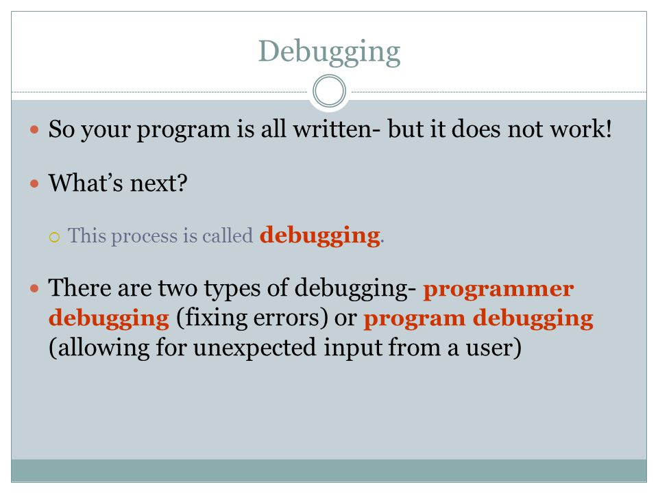 Debugging So your program is all written- but it does not work.