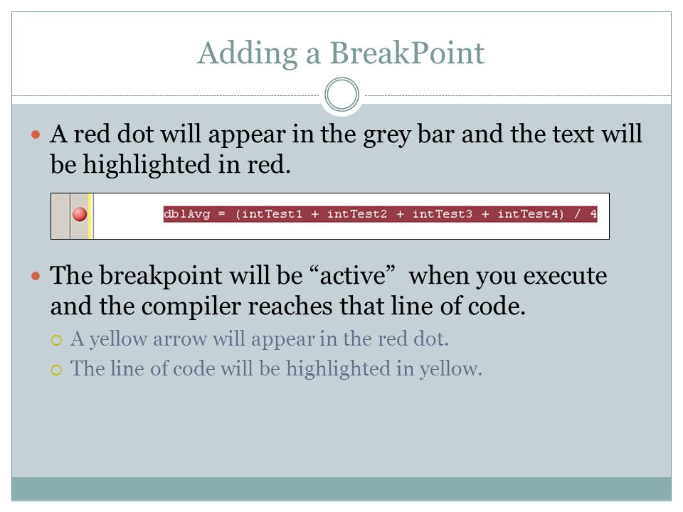 Adding a BreakPoint A red dot will appear in the grey bar and the text will be highlighted in red.