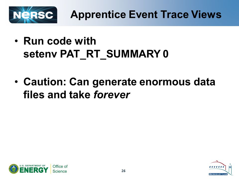 Apprentice Event Trace Views Run code with setenv PAT_RT_SUMMARY 0 Caution: Can generate enormous data files and take forever 26