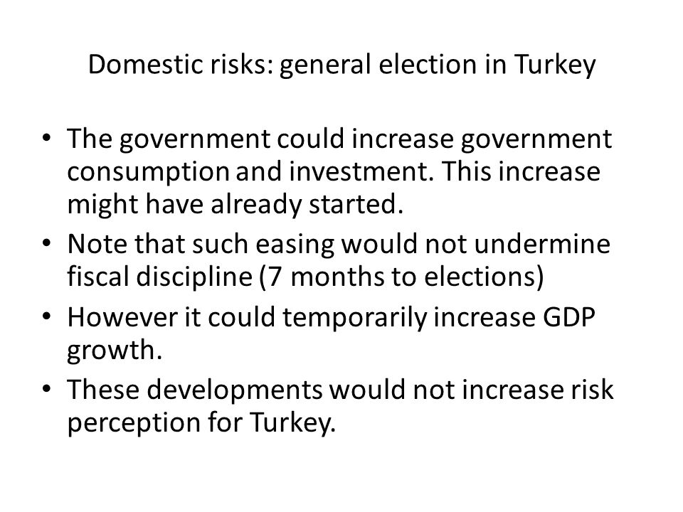 Domestic risks: general election in Turkey The government could increase government consumption and investment.