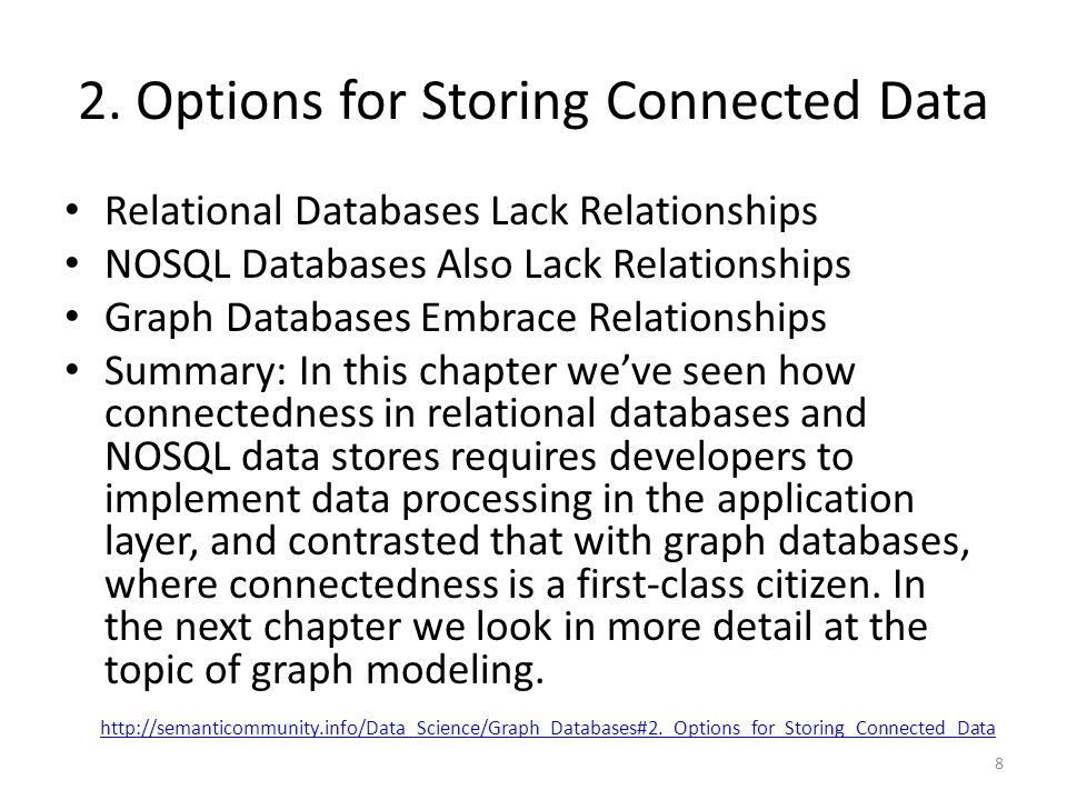 2. Options for Storing Connected Data Relational Databases Lack Relationships NOSQL Databases Also Lack Relationships Graph Databases Embrace Relation